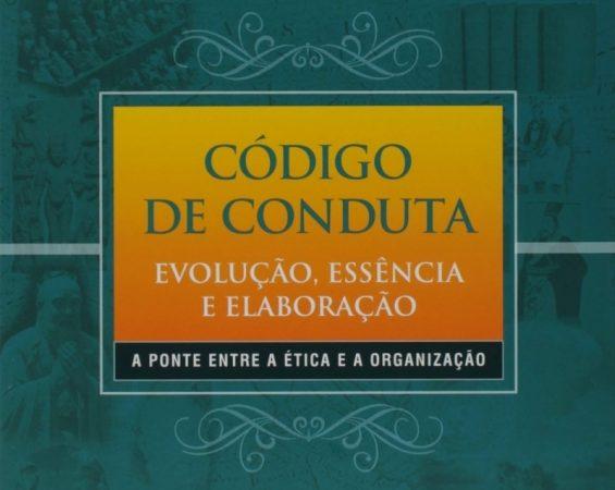 Código de Conduta: Evolução, Essência e Elaboração – A ponte entre a ética e a organização