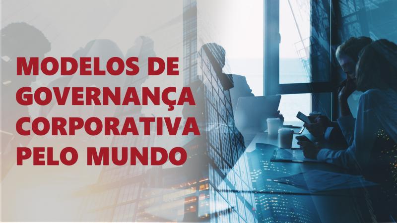 """Série de vídeos: """"Modelos de Governança Corporativa pelo mundo"""""""